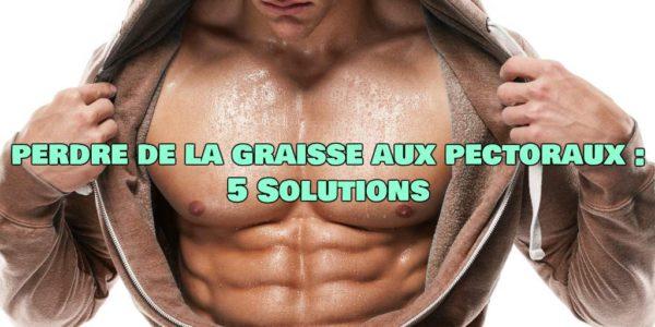 Comment perdre la graisse aux pectoraux : 5 Solutions
